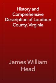 History and Comprehensive Description of Loudoun County, Virginia