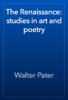 Walter Pater - The Renaissance: studies in art and poetry artwork