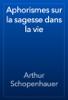 Arthur Schopenhauer - Aphorismes sur la sagesse dans la vie artwork