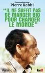 Il Ne Suffit Pas De Manger Bio Pour Changer Le Monde Conversations Avec Pierre Rabhi