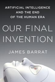 Our Final Invention - James Barrat