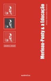 Download and Read Online Merleau-Ponty & a Educação