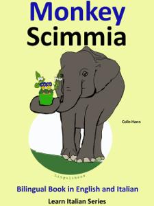 Bilingual Book in English and Italian: Monkey - Scimmia. Learn Italian Collection. Couverture de livre