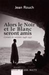 Et Le Blanc Et Le Noir Seront Amis - Carnets De Mission 1947-1951