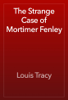 Louis Tracy - The Strange Case of Mortimer Fenley artwork