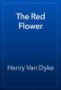 Henry Van Dyke - The Red Flower artwork