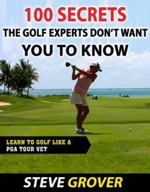 100 SECRETS THE GOLF EXPERTS DONT WANT YOU TO KNOW