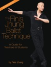 The Finis Jhung Ballet Technique A Guide For Teachers And Students