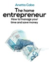 The Home Entrepreneur How To Manage Your Time And Save Money