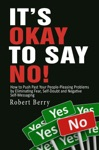 Its Okay To Say No How To Push Past Your People-Pleasing Problems By Eliminating Fear Self-Doubt And Negative Self-Messaging