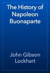 The History of Napoleon Buonaparte