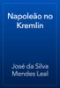 José da Silva Mendes Leal - Napoleão no Kremlin  arte