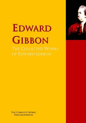 Edward Gibbon - The Collected Works of Edward Gibbon