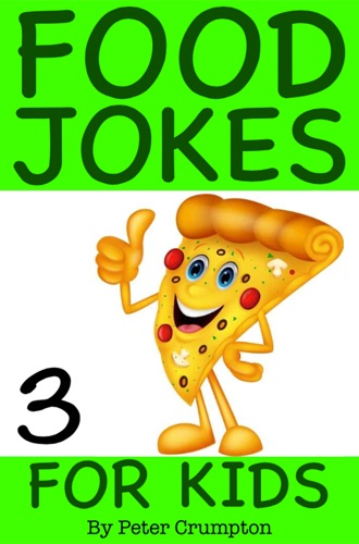 Food Jokes For Kids - Peter Crumpton - Peter Crumpton