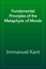 Immanuel Kant - Fundamental Principles of the Metaphysic of Morals artwork