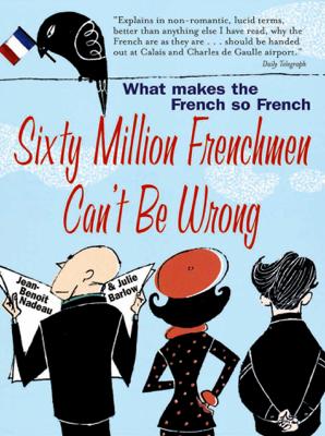 Sixty Million Frenchmen Can't be Wrong - Jean-Benoit Nadeau & Julie Barlow book