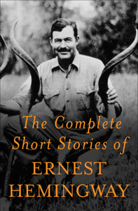 The Complete Short Stories Of Ernest Hemingway - Ernest Hemingway