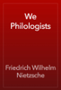 Friedrich Wilhelm Nietzsche - We Philologists artwork