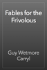 Guy Wetmore Carryl - Fables for the Frivolous artwork