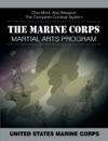 The Marine Corps Martial Arts Program The Complete Combat System