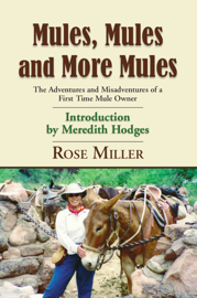 MULES, MULES AND MORE MULES: The Adventures and Misadventures of a First Time Mule Owner book