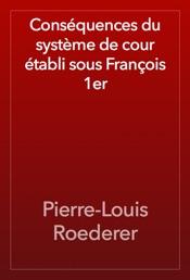 Download Conséquences du système de cour établi sous François 1er