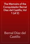 The Memoirs of the Conquistador Bernal Diaz del Castillo, Vol 1 (of 2)
