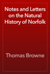 Notes and Letters on the Natural History of Norfolk