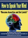 How To Speak Your Mind Become Assertive And Set Limits