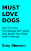 Greg Dinneen - Must Love Dogs How To Form Friendships With Dogs And Teach Your Dogs With Kindness grafismos