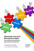 Obteniendo valor de las Retrospectivas ágiles: Una caja de herramientas de Ejercicios de Retrospectivas