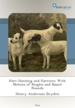Hare-Hunting And Harriers: With Notices Of Beagles And Basset Hounds