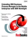 Extending IBM Business Process Manager To The Mobile Enterprise With IBM Worklight