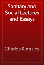 sanitary and social lectures and essays kingsley charles