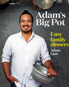 Adam's Big Pot: Easy Family Dinners