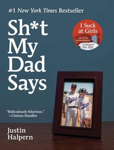 Sh*t My Dad Says - Justin Halpern - Justin Halpern