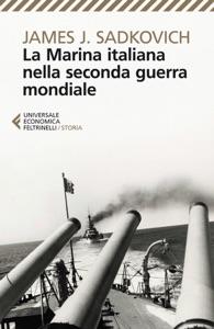 La Marina italiana nella seconda guerra mondiale da James J. Sadkovich