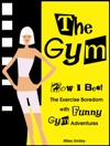 The Gym How I Beat The Exercise Boredom With Funny Gym Adventures