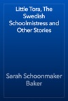 Little Tora The Swedish Schoolmistress And Other Stories