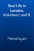 Pierce Egan - Real Life In London, Volumes I. and II. artwork