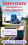 Interstate Confessions Of A Rookie Truck Driver