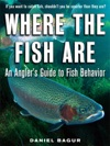 Where The Fish Are  A Science-Based Guide To Stalking Freshwater Fish