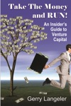 Take The Money And Run An Insiders Guide To Venture Capital