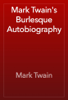 Mark Twain - Mark Twain's Burlesque Autobiography обложка