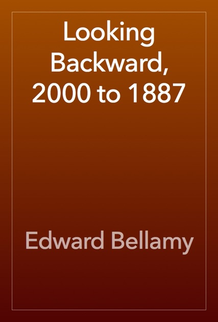 Looking Backward 2000 To 1887 By Edward Bellamy On Apple Books