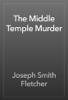 Joseph Smith Fletcher - The Middle Temple Murder artwork