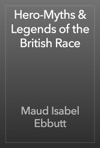 Hero-Myths  Legends Of The British Race