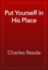 Charles Reade - Put Yourself in His Place artwork