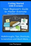 Getting Started With Evernote Your Beginners Guide To Master Evernote- Walkthroughs Tips Shortcuts Screenshots And Much MoreThe Unofficial Guide To Evernote