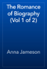 Anna Jameson - The Romance of Biography (Vol 1 of 2) artwork